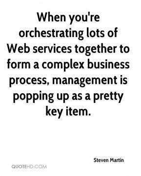 Steven Martin  - When you're orchestrating lots of Web services together to form a complex business process, management is popping up as a pretty key item.