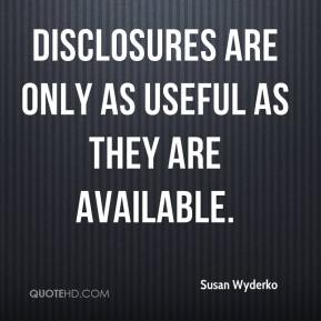 Susan Wyderko  - Disclosures are only as useful as they are available.