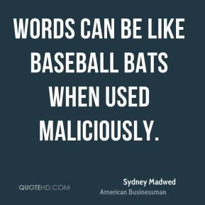 Sydney Madwed - Words can be like baseball bats when used maliciously.