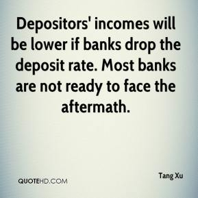 Tang Xu  - Depositors' incomes will be lower if banks drop the deposit rate. Most banks are not ready to face the aftermath.