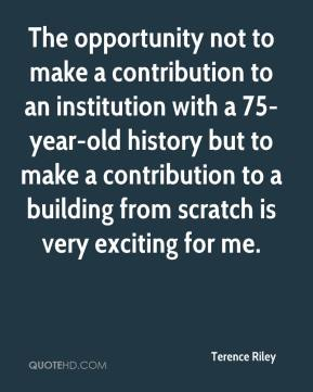 The opportunity not to make a contribution to an institution with a 75-year-old history but to make a contribution to a building from scratch is very exciting for me.