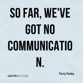 Terry Farley  - So far, we've got no communication.