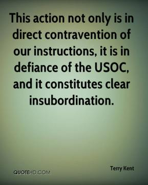 Terry Kent  - This action not only is in direct contravention of our instructions, it is in defiance of the USOC, and it constitutes clear insubordination.