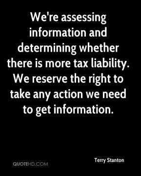 Terry Stanton  - We're assessing information and determining whether there is more tax liability. We reserve the right to take any action we need to get information.