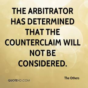 The arbitrator has determined that the counterclaim will not be considered.