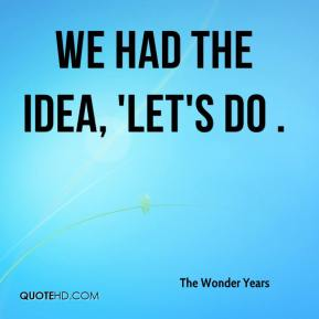 The Wonder Years  - We had the idea, 'Let's do .