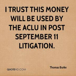 Thomas Burke  - I trust this money will be used by the ACLU in post September 11 litigation.