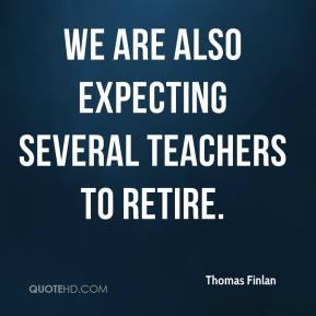 Thomas Finlan  - We are also expecting several teachers to retire.