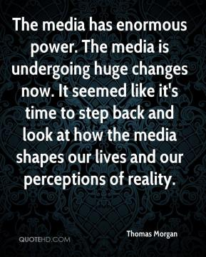 The media has enormous power. The media is undergoing huge changes now. It seemed like it's time to step back and look at how the media shapes our lives and our perceptions of reality.