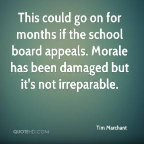Tim Marchant  - This could go on for months if the school board appeals. Morale has been damaged but it's not irreparable.