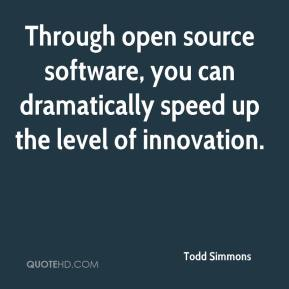Todd Simmons  - Through open source software, you can dramatically speed up the level of innovation.