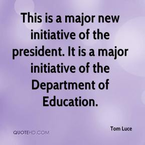 Tom Luce  - This is a major new initiative of the president. It is a major initiative of the Department of Education.