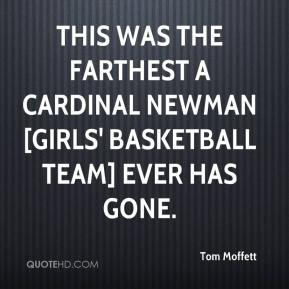 This was the farthest a Cardinal Newman [girls' basketball team] ever has gone.
