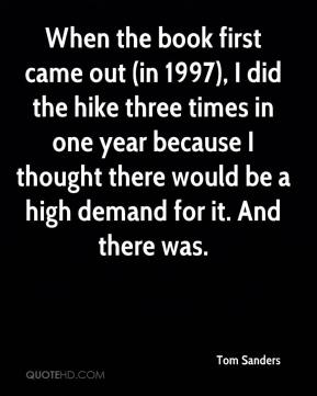 Tom Sanders  - When the book first came out (in 1997), I did the hike three times in one year because I thought there would be a high demand for it. And there was.