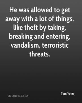 He was allowed to get away with a lot of things, like theft by taking, breaking and entering, vandalism, terroristic threats.