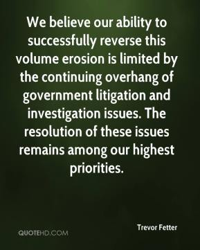Trevor Fetter  - We believe our ability to successfully reverse this volume erosion is limited by the continuing overhang of government litigation and investigation issues. The resolution of these issues remains among our highest priorities.
