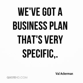 We've got a business plan that's very specific.
