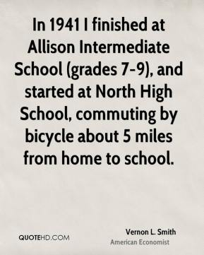In 1941 I finished at Allison Intermediate School (grades 7-9), and started at North High School, commuting by bicycle about 5 miles from home to school.