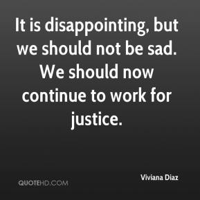 Viviana Diaz  - It is disappointing, but we should not be sad. We should now continue to work for justice.