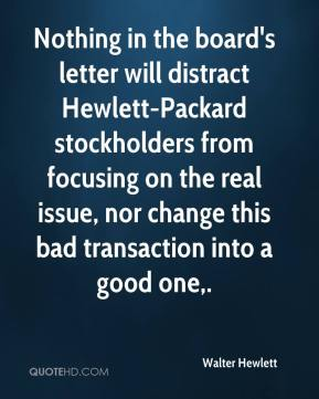Nothing in the board's letter will distract Hewlett-Packard stockholders from focusing on the real issue, nor change this bad transaction into a good one.