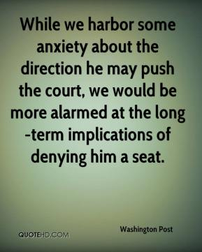 While we harbor some anxiety about the direction he may push the court, we would be more alarmed at the long-term implications of denying him a seat.