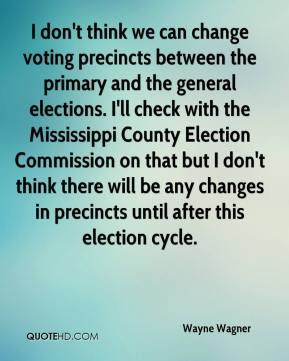 Wayne Wagner  - I don't think we can change voting precincts between the primary and the general elections. I'll check with the Mississippi County Election Commission on that but I don't think there will be any changes in precincts until after this election cycle.