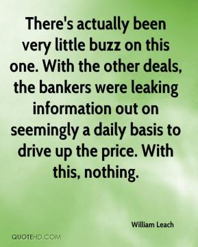 William Leach  - There's actually been very little buzz on this one. With the other deals, the bankers were leaking information out on seemingly a daily basis to drive up the price. With this, nothing.