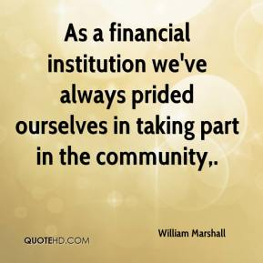William Marshall  - As a financial institution we've always prided ourselves in taking part in the community.
