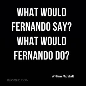William Marshall  - What would Fernando say? What would Fernando do?