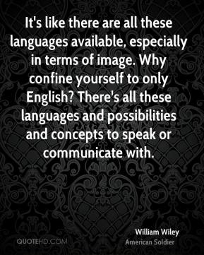 William Wiley - It's like there are all these languages available, especially in terms of image. Why confine yourself to only English? There's all these languages and possibilities and concepts to speak or communicate with.