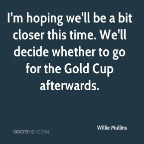 Willie Mullins  - I'm hoping we'll be a bit closer this time. We'll decide whether to go for the Gold Cup afterwards.