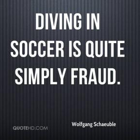Diving in soccer is quite simply fraud.