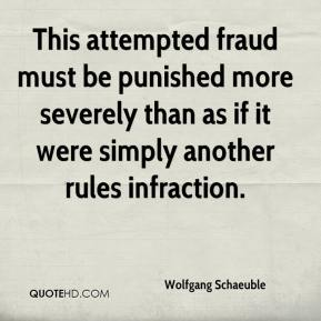 Wolfgang Schaeuble  - This attempted fraud must be punished more severely than as if it were simply another rules infraction.