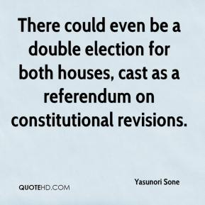 Yasunori Sone  - There could even be a double election for both houses, cast as a referendum on constitutional revisions.