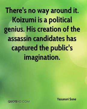 Yasunori Sone  - There's no way around it. Koizumi is a political genius. His creation of the assassin candidates has captured the public's imagination.