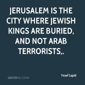 Yosef Lapid  - Jerusalem is the city where Jewish kings are buried, and not Arab terrorists.