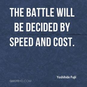 Yoshihide Fujii  - The battle will be decided by speed and cost.