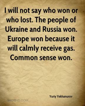 Yuriy Yekhanurov  - I will not say who won or who lost. The people of Ukraine and Russia won. Europe won because it will calmly receive gas. Common sense won.