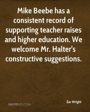 Mike Beebe has a consistent record of supporting teacher raises and higher education. We welcome Mr. Halter's constructive suggestions.