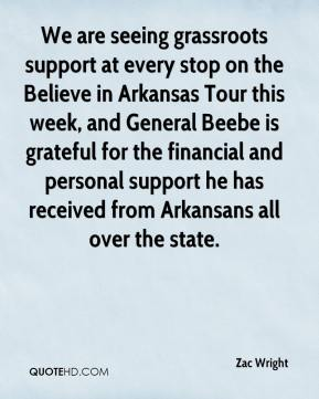We are seeing grassroots support at every stop on the Believe in Arkansas Tour this week, and General Beebe is grateful for the financial and personal support he has received from Arkansans all over the state.