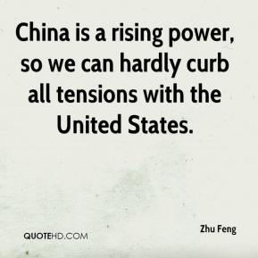 Zhu Feng  - China is a rising power, so we can hardly curb all tensions with the United States.