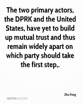 Zhu Feng  - The two primary actors, the DPRK and the United States, have yet to build up mutual trust and thus remain widely apart on which party should take the first step.