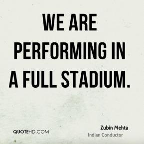 We are performing in a full stadium.