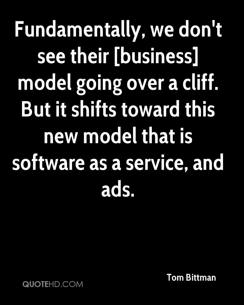 Fundamentally, we don't see their [business] model going over a cliff. But it shifts toward this new model that is software as a service, and ads.