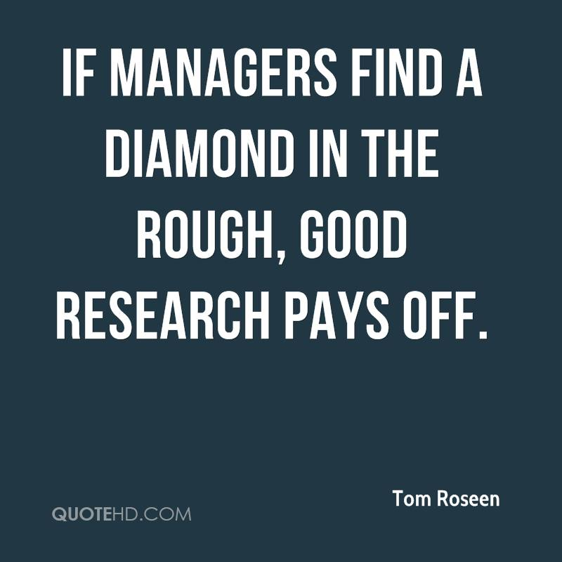 If managers find a diamond in the rough, good research pays off.