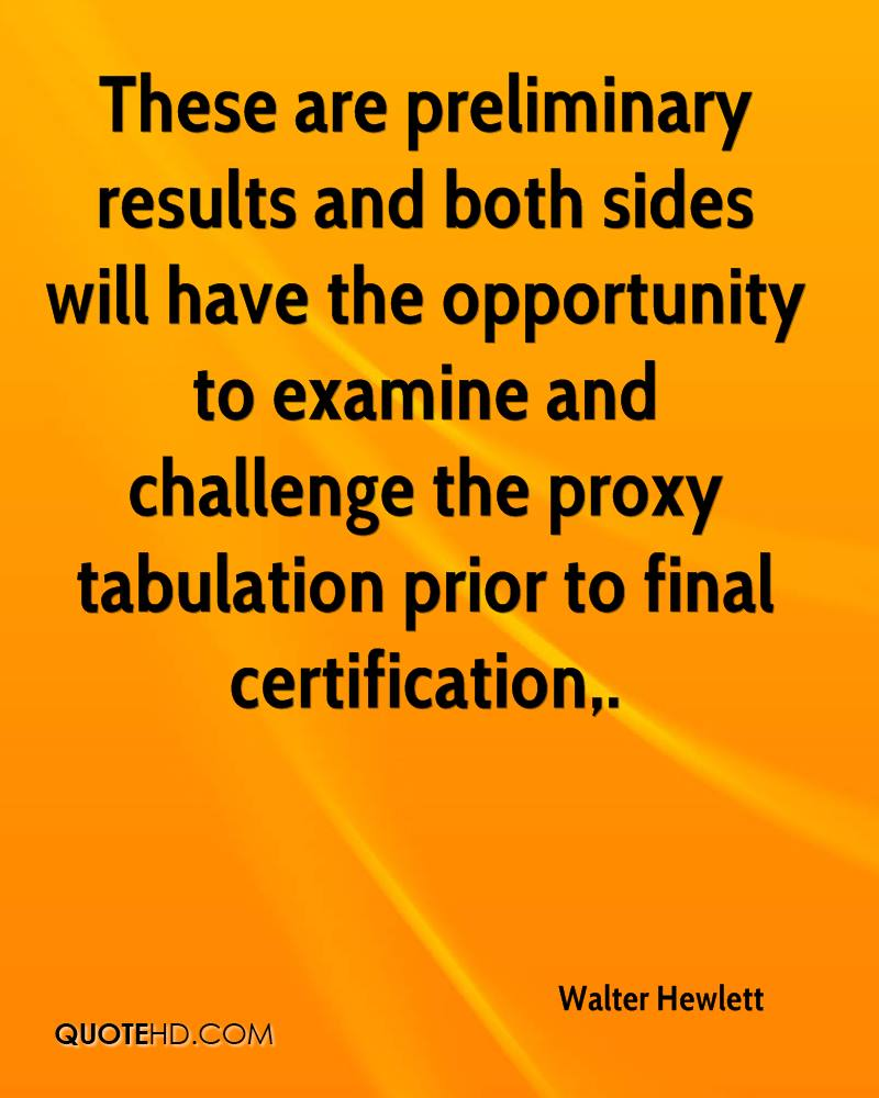 These are preliminary results and both sides will have the opportunity to examine and challenge the proxy tabulation prior to final certification.