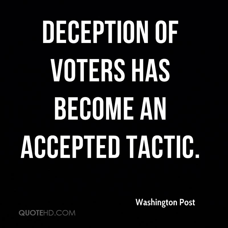 Deception of voters has become an accepted tactic.