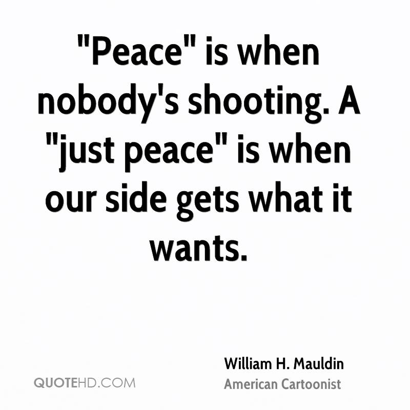 """""""Peace"""" is when nobody's shooting. A """"just peace"""" is when our side gets what it wants."""