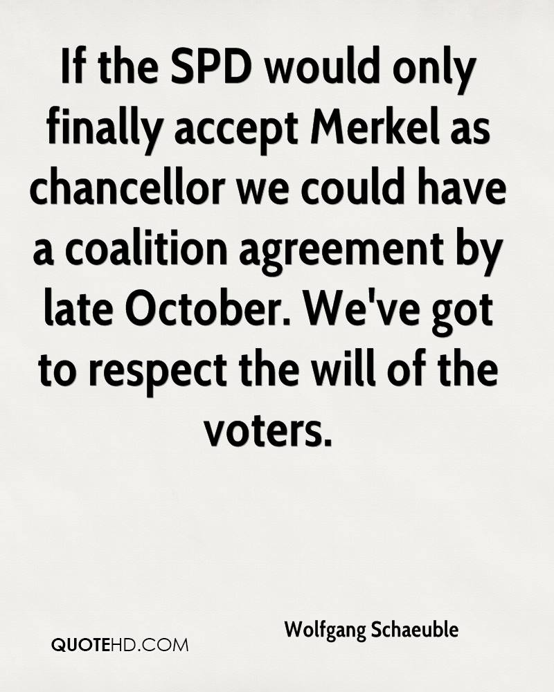 If the SPD would only finally accept Merkel as chancellor we could have a coalition agreement by late October. We've got to respect the will of the voters.
