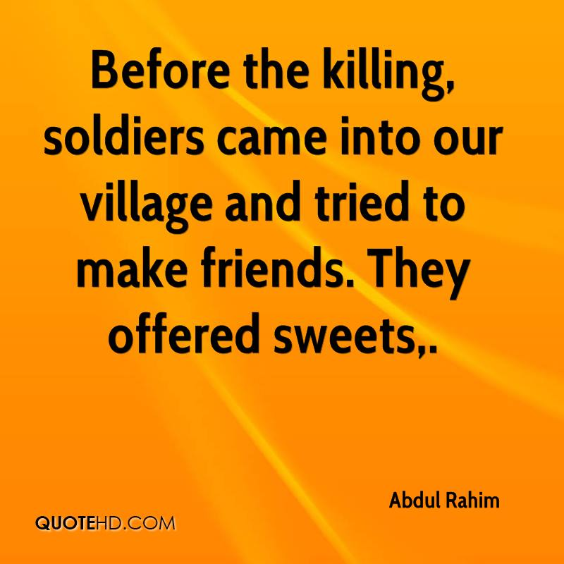 Before the killing, soldiers came into our village and tried to make friends. They offered sweets.
